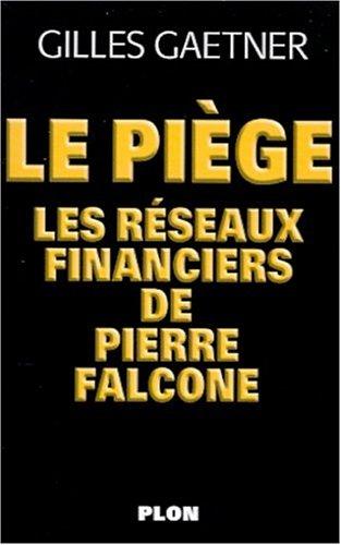 9782259195638: Le Piège : Les Réseaux financiers de Pierre Falcone
