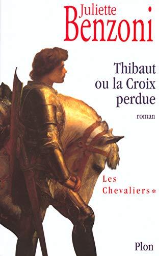 THIBAUT OU CROIX PERDUE-CHEV.T1: Benzoni, Juliette