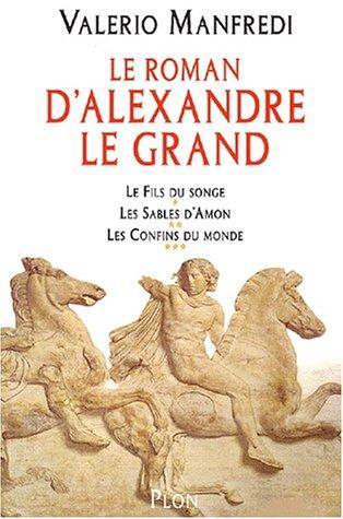 9782259196673: Alexandre Le Grand : Le Fils du songe, Les Sables d'Amon, Les Confins du monde