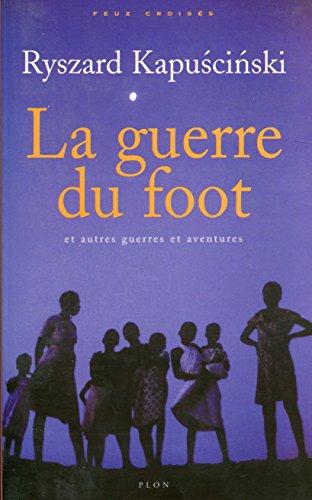 La Guerre du foot (Feux croisés) (French Edition) (9782259198103) by Kapuscinski, Ryszard