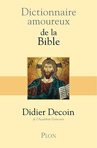 Dictionnaire amoureux de la Bible: Didier Decoin