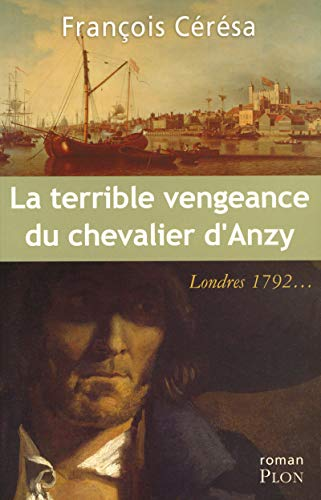 La terrible vengeance du chevalier d'Anzy (French Edition): François Cérésa