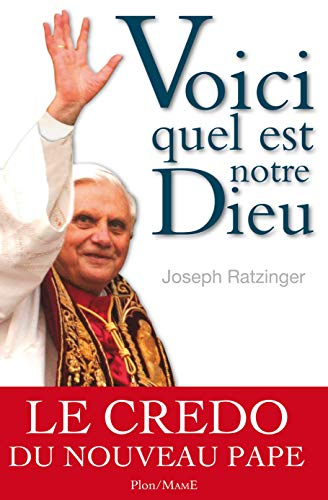 Voici quel est notre Dieu, de Benoît XVI: Joseph Ratzinger