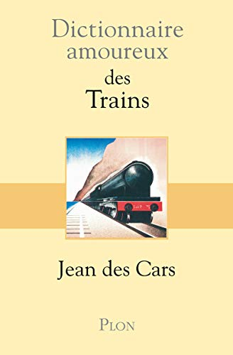 Dictionnaire amoureux des trains (French Edition): Jean des cars