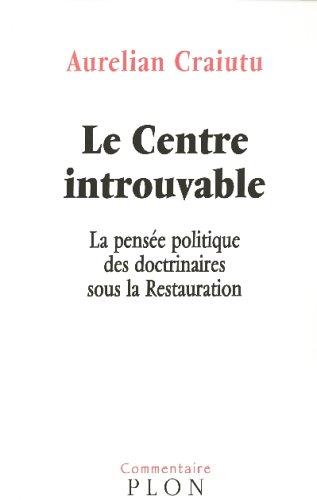 9782259203784: Le Centre introuvable : La pensee politique des doctrinaires sous la Restauration (Commentaire)