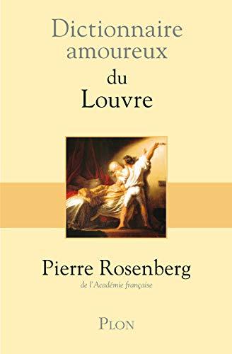 Dictionnaire amoureux du Louvre (French Edition): Pierre Rosenberg