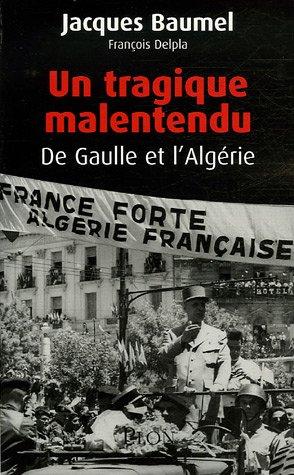 9782259204125: Un tragique malentendu : De Gaulle et l'Alg�rie