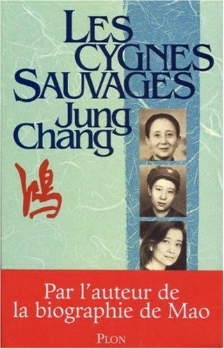 Les cygnes sauvages : Les Mémoires d'une famille chinoise de l'Empire céleste à Tian'...