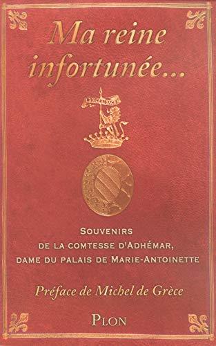 9782259204590: Ma reine infortunée... : Souvenirs de la comtesse d'Adhémar, dame du palais de Marie-Antoinette