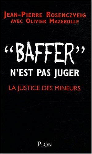 Baffer n'est pas juger : La justice: Jean-Pierre Rosenczveig Olivier