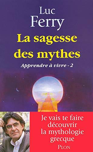 La sagesse des mythes Apprendre a vivre - 2 (Apprendre a vivre, 2): Luc Ferry