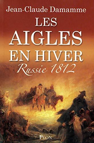 9782259208055: Les aigles en hiver : Russie 1812