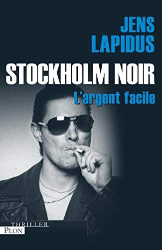 Stockholm Noir : L'argent facile: Jens Lapidus, Maximilien Stadler