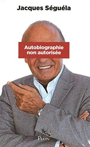 Autobiographie non autorisée: Séguéla, Jacques
