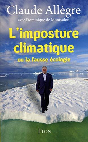 L'IMPOSTURE CLIMATIQUE : Ou La Fausse Ecologie, Converstions Avec Dominique De Montvalon - ALLEGRE Claude
