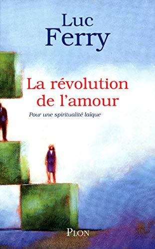 La Révolution De L'amour: Pour Une Spiritualité Laique (French Edition): Luc ...