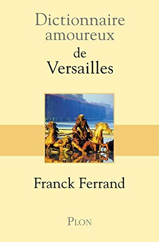 Dictionnaire amoureux de Versailles: Franck Ferrand