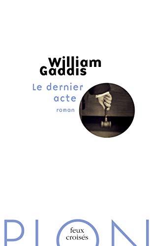 Le dernier acte: Gaddis, William