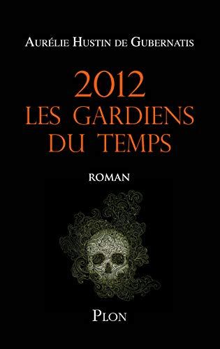 2012 Les gardiens du temps (French Edition): Aurélie Hustin De Gubernatis