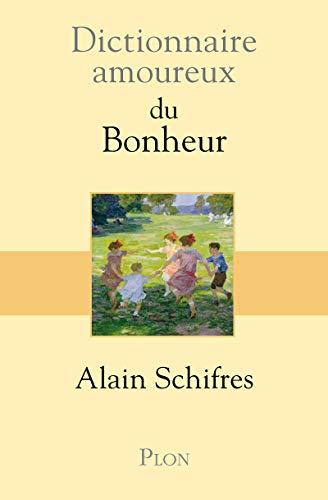 Dictionnaire amoureux du bonheur: Schifres, Alain