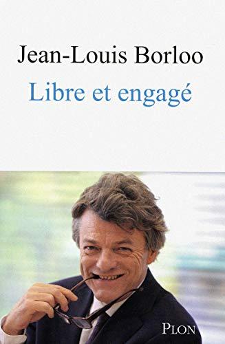 libre et engag?: Borloo Jean-Louis