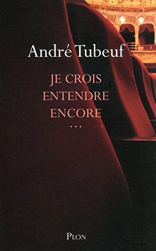 Je crois entendre encore...: Andre Tubeuf