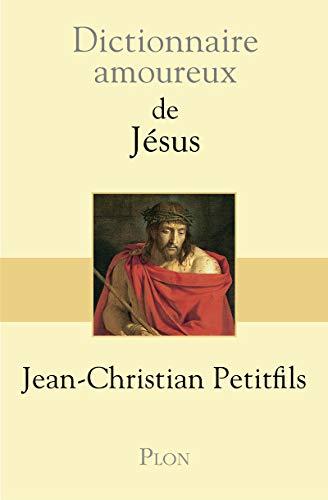 9782259217965: Dictionnaire amoureux de Jesus (French Edition)
