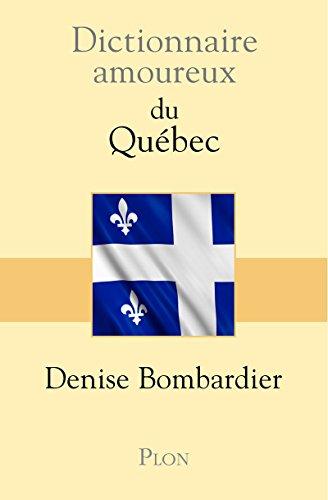 Dictionnaire amoureux du Québec: Bombardier, Denise