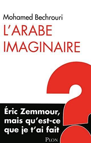 L'Arabe imaginaire : Eric Zemmour, mais qu'est-ce: Bechrouri, Mohamed