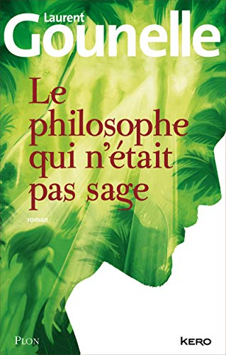 Le philosophe qui n?tait pas sage: Gounelle, Laurent