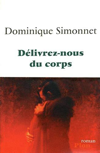 D?livrez-nous du corps: Dominique Simonnet