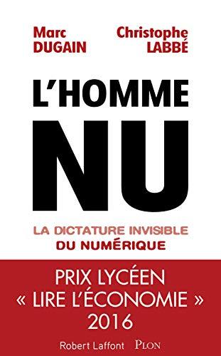 L'homme nu. La dictature invisible du num?rique: DUGAIN, Marc, LABBE,