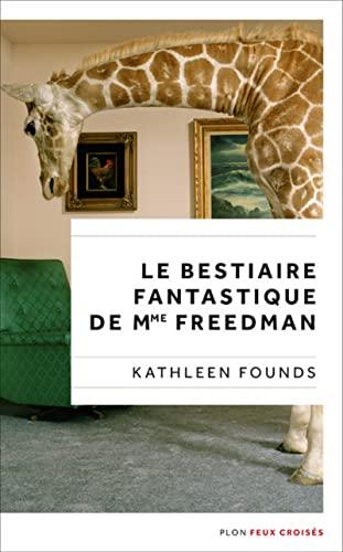 Le Bestiaire fantastique de Mme Freedman: Kathleen FOUNDS
