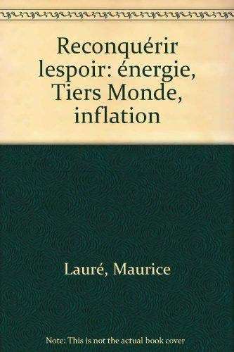 Reconquérir l'espoir : Énergie, tiers monde, inflation: Maurice Lauré
