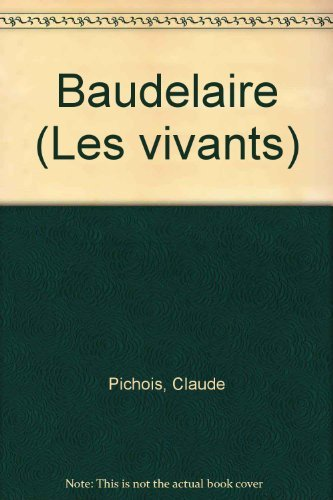 "Baudelaire (Collection ""Les Vivants"") (French Edition) (2260004539) by Pichois, Claude"