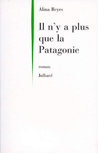 9782260014638: Il n'y a plus que la Patagonie (French Edition)