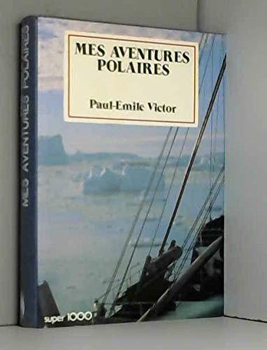 Mes aventures polaires (Collection Super 1000): Paul-Émile Victor, Jean