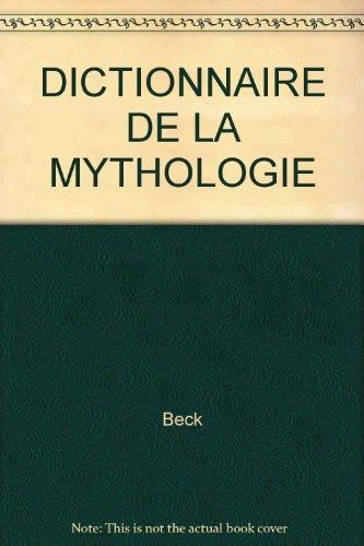 Dictionnaire de la mythologie: Beck, Martine ;