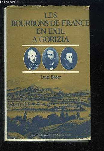 9782262000677: Les Bourbons de France en exil à Gorizia (Goritz) 1836-1845 - 1875-1886: Leurs tombeaux à la Castagnavizza. Avec des documents inédits de l'époque de Metternich