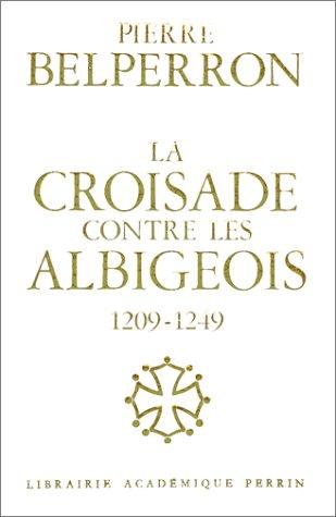 La croisade contre les Albigeois et l'union: P Belperron