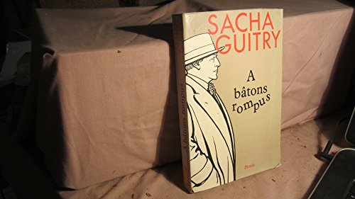A ba^tons rompus (French Edition): Guitry, Sacha