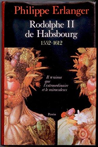 9782262002879: Rodolphe II de Habsbourg : 1552-1612, il n'aima que l'extraordinaire et le miraculeux