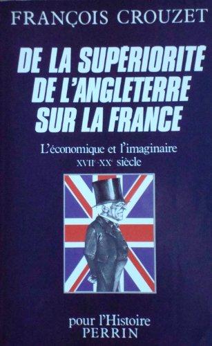 9782262003685: De la superiorite de l'Angleterre sur la France: L'economique et l'imaginaire, XVIIe-XXe siecles (Collection Pour l'histoire) (French Edition)