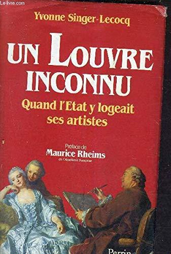 Un Louvre inconnu. Quand l'état y logeait ses artistes. 1608-1806. Préface de ...