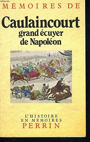 Mémoires De Caulaincourt Grand Ecuyer De Napoléon