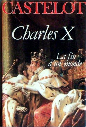 9782262005450: Charles X: La fin d'un monde (French Edition)