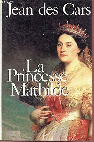 La princesse Mathilde: L'amour, la gloire et les arts (Presence de l'histoire) (French ...