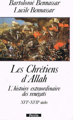 9782262007218: Les Chrétiens d'Allah : L'histoire extraordinaire des renégats, XVIe et XVIIe siècles