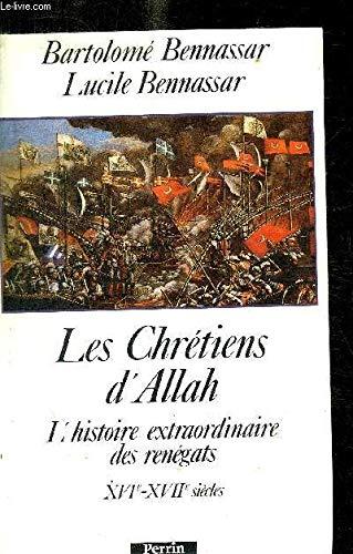 9782262007218: Les chrétiens d'Allah: L'histoire extraordinaire des renégats, XVIe et XVIIe siècles (French Edition)