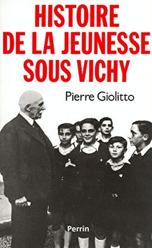 Histoire de la jeunesse sous Vichy: Pierre Giolitto